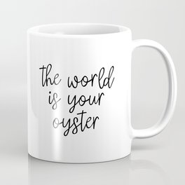The World is Your Oyster, Style Wisdom, Motivational Quote, Inspirational Quote, Gift Idea, Art Coffee Mug