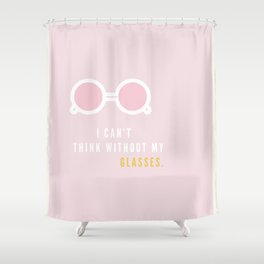 I Can't Think Without My Glasses Shower Curtain