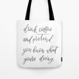 Coffee hand lettered sign, Drink coffee and pretend you know what you're doing Tote Bag