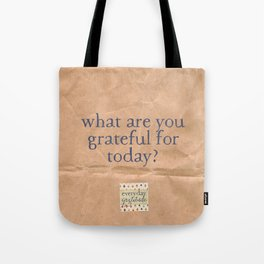 What are you grateful for today? Tote Bag