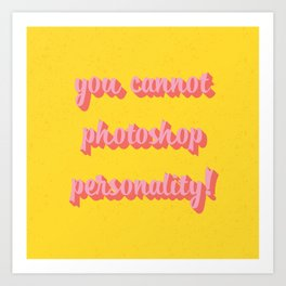 You Cannot Photoshop Personality Art Print