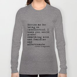 Excuse me for being so intellectual Long Sleeve T-shirt