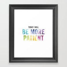 New Year's Resolution Reminder - TODAY I WILL BE MORE PATIENT Framed Art Print