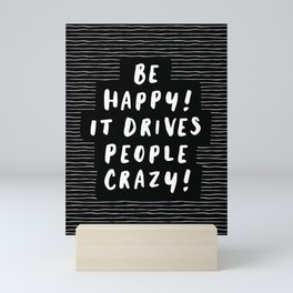 Be Happy It Drives People Crazy black and white modern typography minimalism home room wall decor Mini Art Print