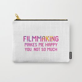 Filmmaking Makes Me Happy You Not So Much Movie Set Carry-All Pouch
