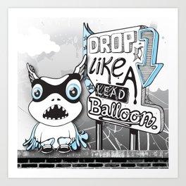 Drop Like a Lead Balloon Art Print