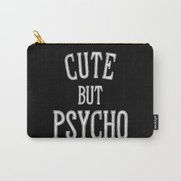 Cute But Psycho Carry-All Pouch