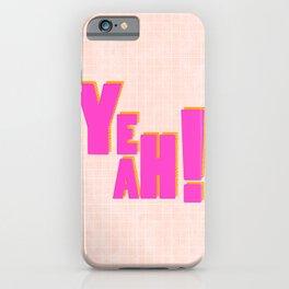 YEAH! iPhone Case