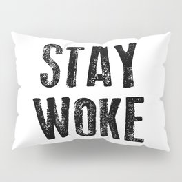STAY WOKE Pillow Sham