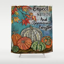 Expect Nothing And Appreciate Everything Shower Curtain