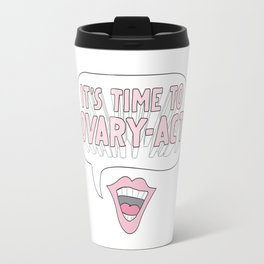 It's Time to Ovary-Act Travel Mug