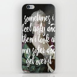 Sometimes I feel ugly and then I look at my sister and get over it iPhone Skin