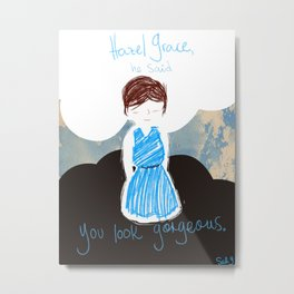 You look gorgeous Metal Print