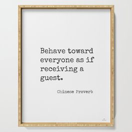 Chinese proverb 11.Behave toward everyone as if receiving a guest. Serving Tray