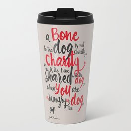 "Jack London on Charity - or ""a bone to the dog"" Illustration, Poster, motivation, inspiration quote Travel Mug"