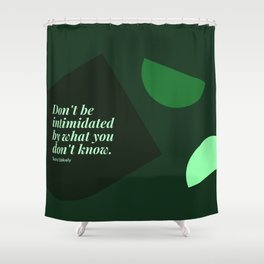 """Sara Blakely Quotes """"Don't be intimidated by what you don't know."""" Print Shower Curtain"""
