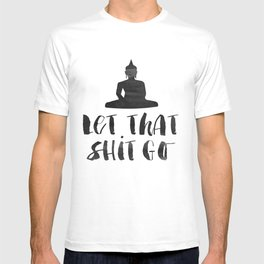 "Inspirational Quote ""Let That Shit Go"" Hustle Quote Print Typography Print Quote Buddha Quote Buddha T-shirt"