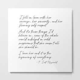 I  love her and it is the beginning of everything - Fitzgerald quote Metal Print