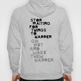 Stop Waiting for Things to Happen Hoody