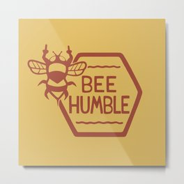 BEE HUMBLE Metal Print