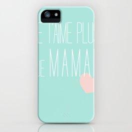 Je t'aime plus que maman iPhone Case