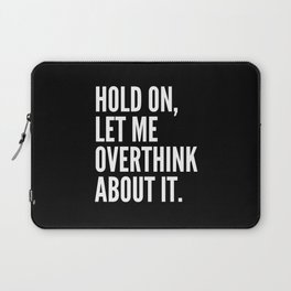 Hold On Let Me Overthink About It (Black & White) Laptop Sleeve