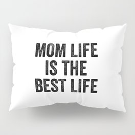 Mom Life is The Best Life Pillow Sham