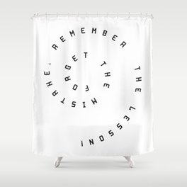 Forget the  mistake, remember the  lesson! Shower Curtain