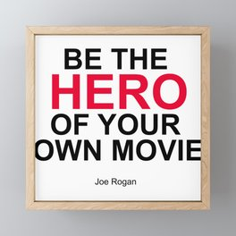 """Be the Hero of your own movie"" Joe Rogan Framed Mini Art Print"