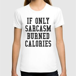If Only Sarcasm Burned Calories T-shirt
