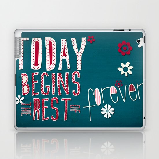 Today Begins the Rest of Forever Laptop & iPad Skin