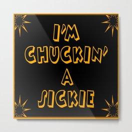 Chuckin' a Sickie Metal Print
