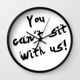 You Can't Sit With Us! - quote from the movie Mean Girls Wall Clock