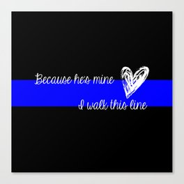 LEO Wife Thin Blue Line - Because he's mine I walk this line Canvas Print