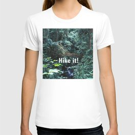 """""""HIKE IT!"""" - Motivational Sayings Just For Hikers T-shirt"""