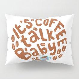 It is Coffee Talk Baby Pillow Sham