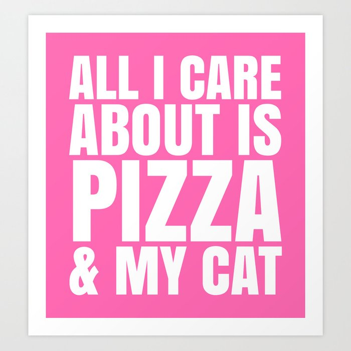 ALL I CARE ABOUT IS PIZZA & MY CAT (Pink) Art Print