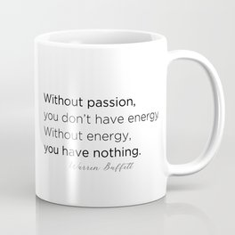 Without passion, you don't have energy. Without energy you have nothing. Coffee Mug