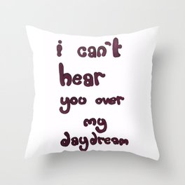 I Can't Hear You Over My Daydream Throw Pillow