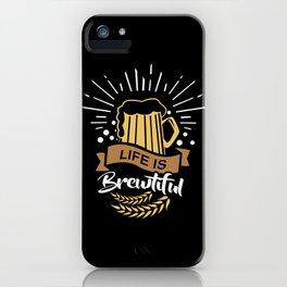 Life is Brewtiful | Beer Brewer Oktoberfest iPhone Case