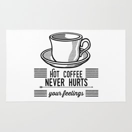 Hot Coffee Never Hurts Your Feelings Rug