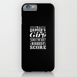 I'm a Gamer Gir and im his Highest Score iPhone Case