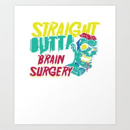 Brain Tumor Awareness Straight Outta Brain Surgery  Get Well Gift Art Print