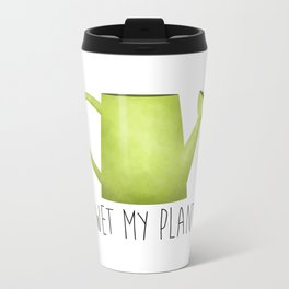 I Wet My Plants Metal Travel Mug