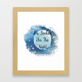 I'm Booked for the Night Framed Art Print