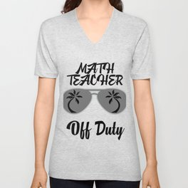 Off Duty Math Teacher Funny Summer Vacation Unisex V-Neck