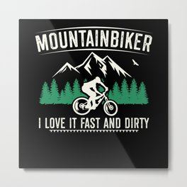 MTB | Love It Fast And Dirty | Mountain Biker Gift Metal Print