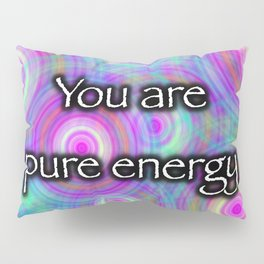 You are pure energy Pillow Sham