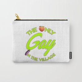 The Only Gay In The Village Carry-All Pouch