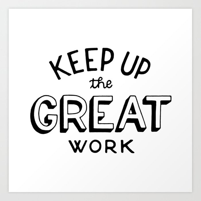 Keep Up The Great Work Art Print By Martambrosetti Society6